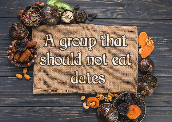 A group that should not eat dates