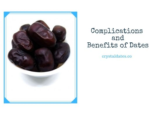 Complications and Benefits of Dates